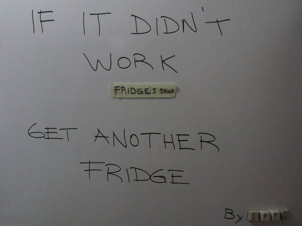 If it didn't work, get another fridge