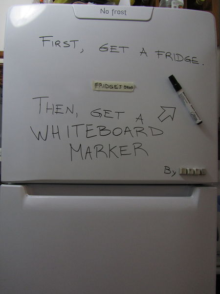 First, get a fridge, then, get a whiteboard marker