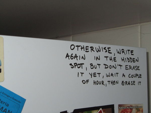 Otherwise, write again in the hidden spot, but don't erase it yet, wait a couple of hours, then erase it